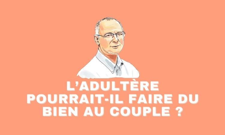 L'adultère pourrait-il faire du bien au couple ?