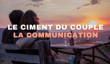 Le ciment du couple: la communication