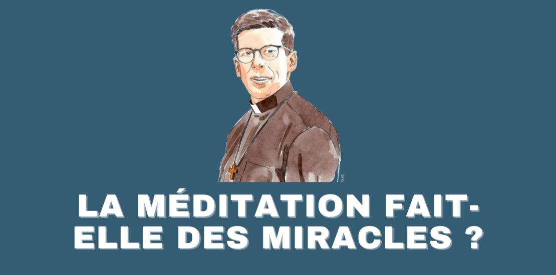 La méditation fait-elle des miracles ?